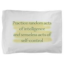 Practice random acts of intelligence Pillow Sham