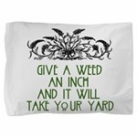 Give a Weed an Inch Pillow Sham