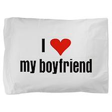 I Love my Boyfriend Pillow Sham