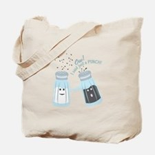 Just A Pinch Tote Bag