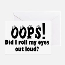 OOPS!  DID I ROLL MY EYES OUT LOUD? Greeting Card