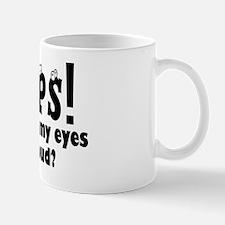 OOPS!  DID I ROLL MY EYES OUT LOUD? Mug