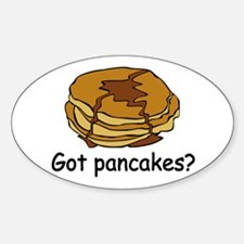 Got pancakes? Oval Decal