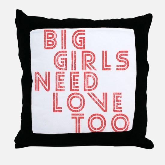 Big Girls Need Love Too Throw Pillow