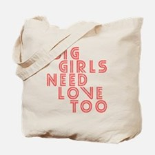 Big Girls Need Love Too Tote Bag