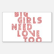 Big Girls Need Love Too Rectangle Decal