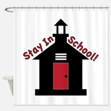 Stay In School Shower Curtain