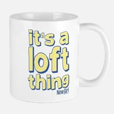 It's a Loft Thing Mug
