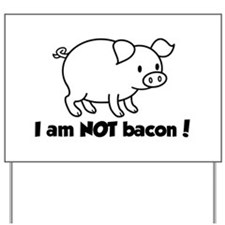 I am NOT bacon Yard Sign