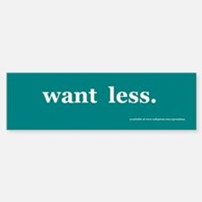 want less bumper Bumper Bumper Bumper Sticker