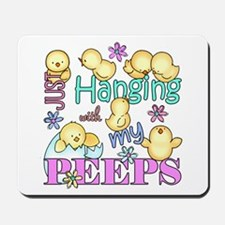 Just Hanging With My Peeps Mousepad