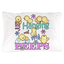 Just Hanging With My Peeps Pillow Case