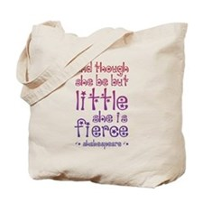 Though She Be But Little She is Fierce Tote Bag