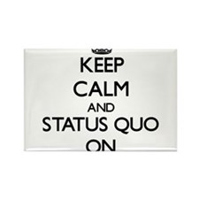 Keep Calm and Status Quo ON Magnets
