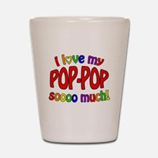 I love my POP-POP soooo much! Shot Glass