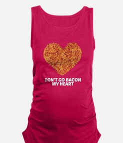 Don't Go Bacon My Heart Maternity Tank Top