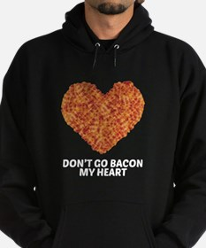 Don't Go Bacon My Heart Hoodie