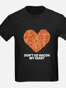 Don't Go Bacon My Heart T-Shirt