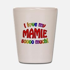 I love my MAMIE soooo much! Shot Glass