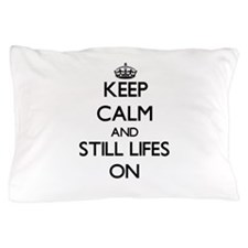 Keep Calm and Still Lifes ON Pillow Case