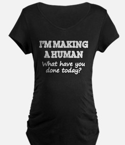 I'm Making A Human Maternity T-Shirt