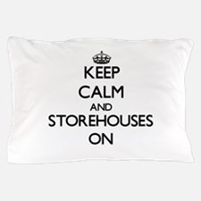Keep Calm and Storehouses ON Pillow Case