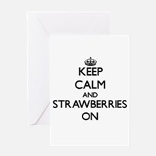 Keep Calm and Strawberries ON Greeting Cards