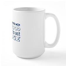 ONE GOOD REASON TO ACT MY AGE Mug