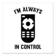 "I'm Always In Control Square Car Magnet 3"" x 3"""
