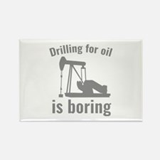 Drilling For Oil Is Boring Rectangle Magnet