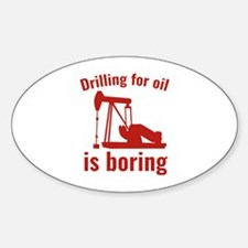 Drilling For Oil Is Boring Bumper Stickers