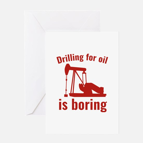 Drilling For Oil Is Boring Greeting Card