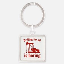 Drilling For Oil Is Boring Square Keychain