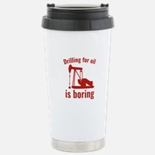 Drilling For Oil Is Boring Ceramic Travel Mug
