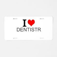 I Love Dentistry Aluminum License Plate