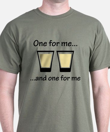One For Me ... T-Shirt