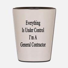 Everything Is Under Control I'm A Gener Shot Glass