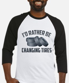 I'd Rather Be Changing Tires Baseball Jersey