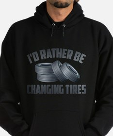 I'd Rather Be Changing Tires Hoodie (dark)