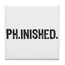 PhD finished, doctoral funny gift Tile Coaster