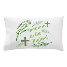 Hosanna In The Highest Pillow Case