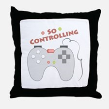 So Controlling Throw Pillow