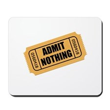 Admit Nothing Ticket Mousepad