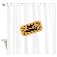 Admit Nothing Ticket Shower Curtain