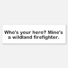 Who's Your Hero? Mine's A Wildland Bumper Bumper Bumper Sticker