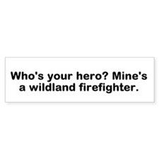 Who's Your Hero? Mine's A Wildland Bumper Bumper Sticker