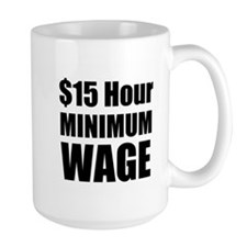 $15 Hour Minimum Wage Mugs