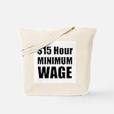 $15 Hour Minimum Wage Tote Bag