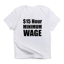 $15 Hour Minimum Wage Infant T-Shirt