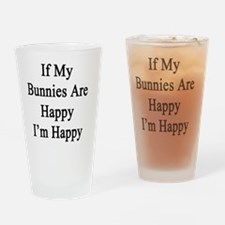 If My Bunnies Are Happy I'm Happy  Drinking Glass